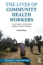 The Lives of Community Health Workers ebook by Kenneth Maes
