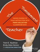 The Transparent Teacher ebook by Trent Kaufman,Emily Grimm