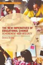 The New Imperatives of Educational Change ebook by Dennis Shirley
