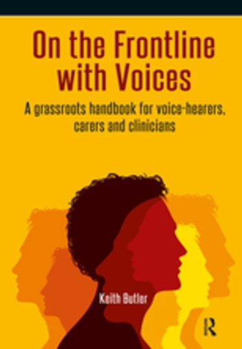 On the Frontline with Voices - A Grassroots Handbook for Voice-Hearers, Carers and Clinicians ebook by Keith Butler