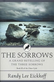 The Sorrows - A Grand Retelling of 'The Three Sorrows' ebook by Randy Lee Eickhoff