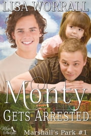 Monty Gets Arrested (Marshall's Park #1) ebook by Lisa Worrall