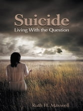 Suicide - Living With the Question ebook by Ruth H. Maxwell