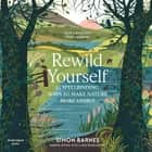 Rewild Yourself - 23 Spellbinding Ways to Make Nature More Visible audiobook by