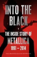 Into the Black - The Inside Story of Metallica, 1991–2014 ebook by Paul Brannigan, Ian Winwood