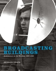 Broadcasting Buildings - Architecture on the Wireless, 1927-1945 ebook by Shundana Yusaf