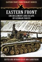 Eastern Front - Encirclement and Escape by German Forces ebook by Bob Carruthers