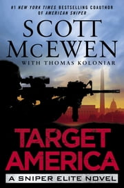 Target America - A Sniper Elite Novel ebook by Scott McEwen,Thomas Koloniar