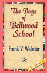 The Boys of Bellwood School ebook by Webster, Frank V.