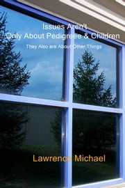 Issues Aren't Only About Pedigreee & Children - They Also are About Other Things ebook by Lawrence Michael