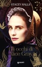Gli occhi di Alice Gray ebook by Stacey Halls, Cristina Verrienti