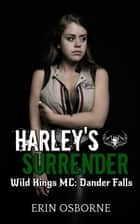 Harley's Surrender - Wild Kings MC: Dander Falls, #3 ebook by Erin Osborne