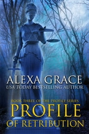 Profile of Retribution - Book 3 of the Profile Series ebook by Alexa Grace