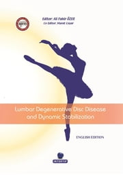 Lumbar Degenerative Disc Disease and Dynamic Stabilization ebook by Dr. Ali Fahir Özer, Dr. Murat Coşar