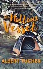The Hollow Vessel ebook by Albert Tucher