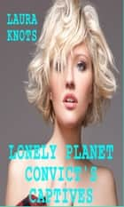 Lonely Planet Convict's Captives ebook by Laura Knots