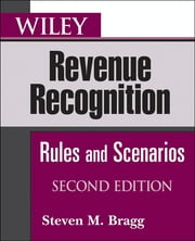 Wiley Revenue Recognition - Rules and Scenarios ebook by Steven M. Bragg