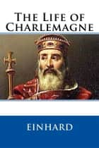 The Life of Charlemagne ebook by Einhard
