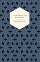 The Roots of the Mountains (1890) ebook by William Morris
