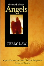 The Truth About Angels - Angelic Encounters from a Biblical Perspective ebook by Terry Law