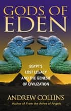 Gods of Eden: Egypt's Lost Legacy and the Genesis of Civilization ebook by Andrew Collins