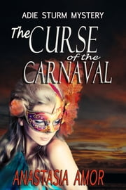 The Curse Of The Carnaval: Adie Sturm Mystery#3 ebook by Anastasia Amor