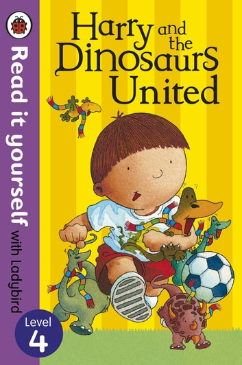 Harry and the Dinosaurs United - Read it yourself with Ladybird - Level 4 ebook by Ian Whybrow