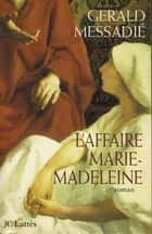 L'affaire Marie Madeleine ebook by Gerald Messadié