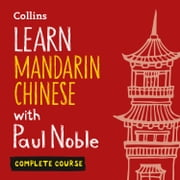 Learn Mandarin Chinese with Paul Noble – Complete Course: Mandarin Chinese made easy with your personal language coach audiobook by Paul Noble, Kai-Ti Noble