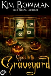 Ghosts in the Graveyard ebook by Kim Bowman