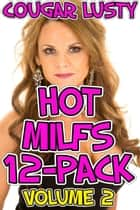 Hot Milfs 12-Pack - Volume 2 eBook by Cougar Lusty