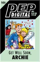 Pep Digital Vol. 117: Get Well Soon, Archie ebook by Archie Superstars