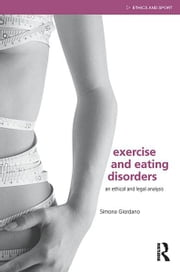 Exercise and Eating Disorders - An Ethical and Legal Analysis ebook by Simona Giordano
