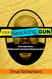 The Smoking Gun - True Tales From Hollywood's Screenwriting Trenches ebook by Doug Richardson