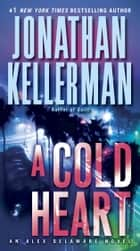 A Cold Heart - An Alex Delaware Novel ebook by Jonathan Kellerman