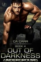 Out of Darkness - Underground, #4 ebook by CA Carr