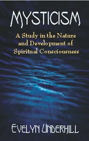 Mysticism - A Study in the Nature and Development of Spiritual Consciousness ebook by Evelyn Underhill