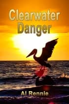 Clearwater Danger ebook by Al Rennie