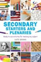 Secondary Starters and Plenaries ebook by Kate Brown