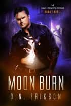 Moon Burn - The Half-Demon Rogue Trilogy, #3 ebook by D.N. Erikson