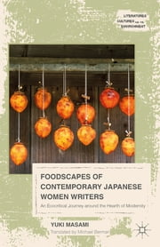 Foodscapes of Contemporary Japanese Women Writers - An Ecocritical Journey around the Hearth of Modernity ebook by Yuki Masami,Michael Berman