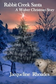 Rabbit Creek Santa, A Wolver Christmas Novella ebook by Jacqueline Rhoades