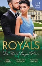 Royals - For Their Royal Heir/An Heir Fit For A King/The Pregnant Princess/The Prince's Secret Baby ebook by Anne Marie Winston, Christine Rimmer, ABBY GREEN