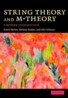 String Theory and M-Theory - A Modern Introduction ebook by Katrin Becker, Melanie Becker, John H. Schwarz