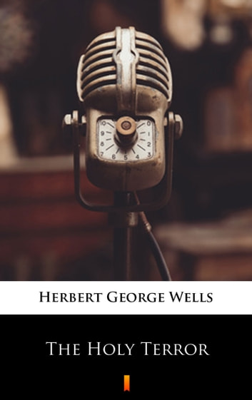 The Holy Terror ebook by Herbert George Wells