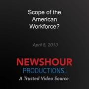 Scope of the American Workforce? audiobook by PBS NewsHour