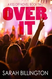 Over It (The Kiss Off 2) ebook by Sarah Billington