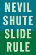 Slide Rule ebook by Nevil Shute