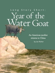 Long Story Short: Year of the Water Goat ebook by Jan Risher