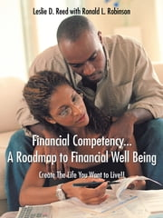 Financial Competency . . . a Roadmap to Financial Well Being - Create the Life You Want to Live!! ebook by Leslie D. Reed,Ronald L. Robinson